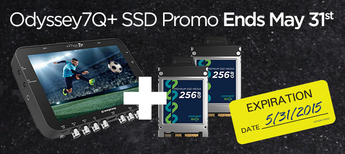 Promotion for 2 free 256GB SSDs with purchase of a Convergent Design Odyssey 7Q+ expiring May 31st, 2015!