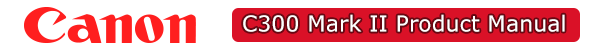 Click Here for the Canon C300 Mark II Product Manual
